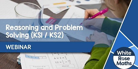 **WEBINAR** Reasoning & Problem Solving (KS1/KS2) 04.05.21 tickets