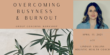 Overcoming Busyness & Burnout tickets
