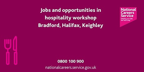 Jobs & Opportunities in Hospitality Workshop - Bradford, Keighley & Halifax tickets