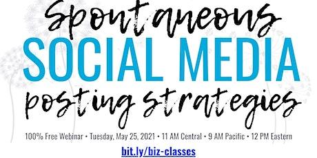 Spontaneous Social Media Posting Strategies [Free Webinar] biglietti
