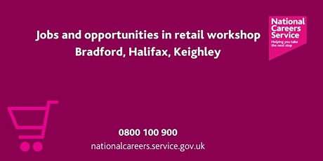 Jobs & Opportunities In Retail Workshop - Bradford, Keighley & Halifax tickets