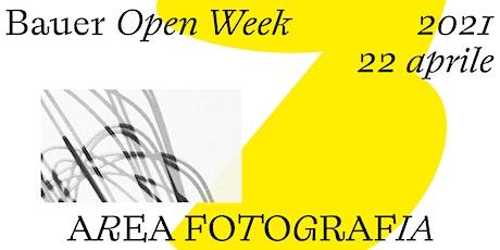 Bauer Open Week / 22  aprile - AREA FOTOGRAFIA biglietti