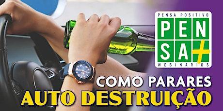 COMO PARARES AUTO-DESTRUIÇÃO | Pensa Positivo | Seminario Online tickets