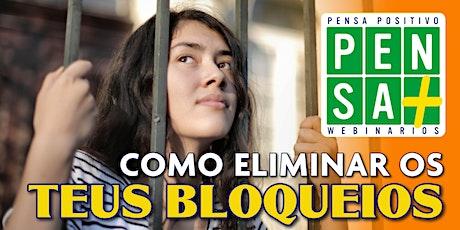 COMO ELIMINAR OS TEUS BLOQUEIOS | Pensa Positivo | Seminario Online tickets