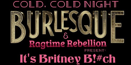 It's Britney Bitch: A Burlesque, Ragtime, and Multi-Media Vaudeville Show tickets