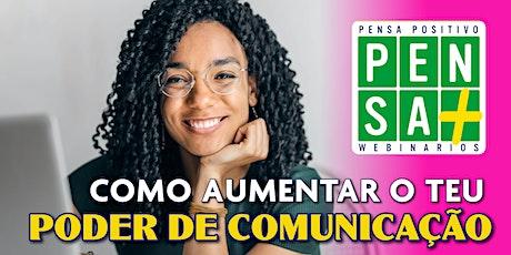 COMO AUMENTAR O TEU PODER DE COMUNICAÇÃO | Pensa Positivo  Seminario Online bilhetes