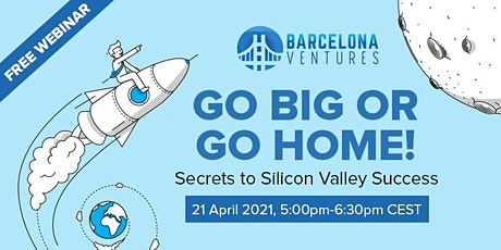 Go Big or Go Home! Secrets to Silicon Valley Success tickets