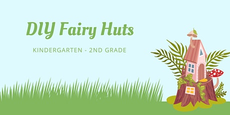 DIY Fairy Huts [Kindergarten - 2nd Grade] tickets