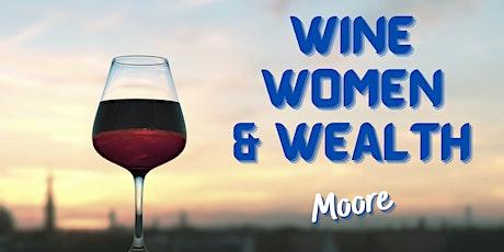 Wine, Women & Wealth - Moore tickets
