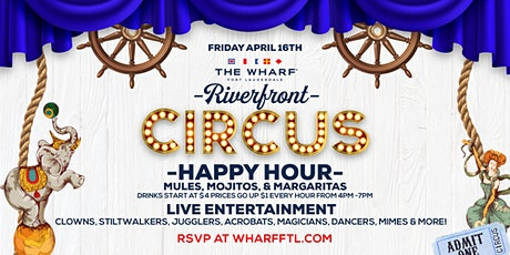 Riverfront Circus Happy Hour at The Wharf FTL - Friday, April 16 tickets