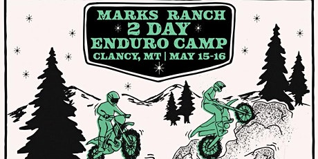 Marks Ranch 2 Day Enduro Camp| May 15-16 , 2021 | Clancy, MT | Level  4-7 tickets