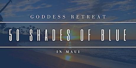 50 Shades of Blue: Goddess Retreat 1, MAUI,  JANUARY 2022 tickets
