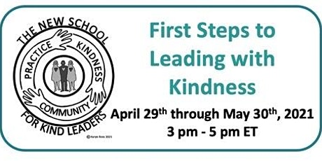 First Steps to Leading with Kindness - Afternoon Sessions - April/May 2021 tickets