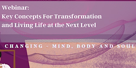 Webinar: Key Concepts for Transformation and Living Life at the Next Level tickets