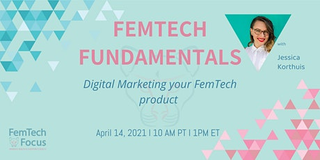 4/14,  FemTech Fundamentals -Digital Marketing For Your FemTech Product Tickets