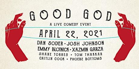 GOOD GOD - DAN SODER, JOSH JOHNSON, EMMY BLOTNICK, XAZMIN GARZA tickets
