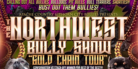 "NORTHWEST ""GOLD CHAIN TOUR"" BULLY SHOW tickets"