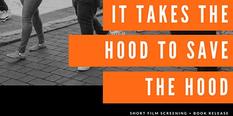 IT TAKES THE HOOD TO SAVE THE HOOD: Short Film Screening & Book Release tickets