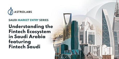Understanding the Fintech Ecosystem in Saudi Arabia featuring Fintech Saudi tickets