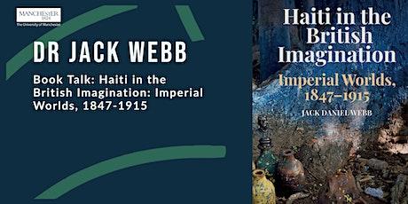 Book Talk: Dr Jack Webb, Haiti in the British Imagination, 1847-1915 tickets