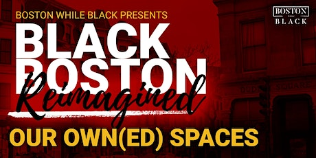 Black Boston Reimagined: Our Own(ed) Spaces tickets