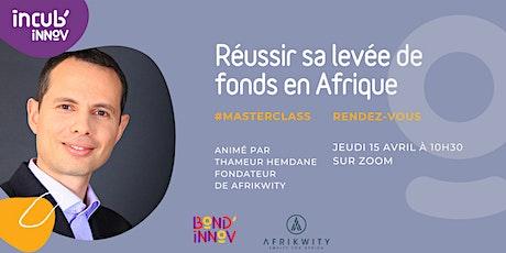 """Masterclass """"Réussir sa levée de fonds en Afrique"""" billets"""