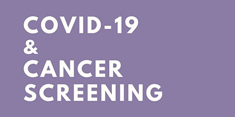 COVID-19  & Cancer Screening tickets