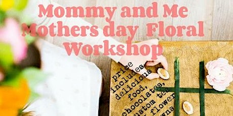 Mommy and me floral workshop tickets