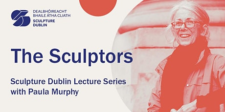 4. The Sculptors - Sculpture Dublin Lecture Series with Paula Murphy tickets