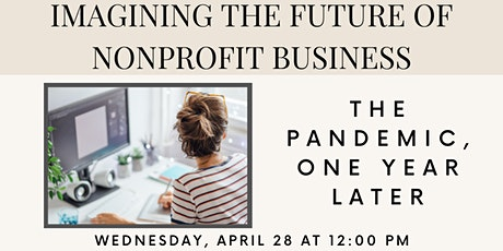 Imagining the Future of Nonprofit Business – The Pandemic, One Year Later tickets