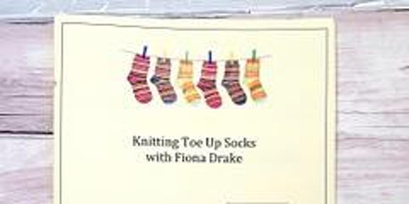 A Toe-up Sock Knitting Workshop with Fiona Drake tickets