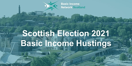 Scottish Election 2021 - Basic Income Hustings tickets