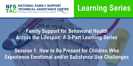 Family Support for Behavioral Health Across the Lifespan Series Session 1 tickets