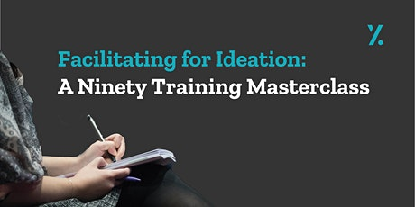Facilitating for Ideation: a Ninety Training Masterclass tickets