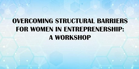 Overcoming Structural Barriers for Women in Entrepreneurship: A Workshop tickets