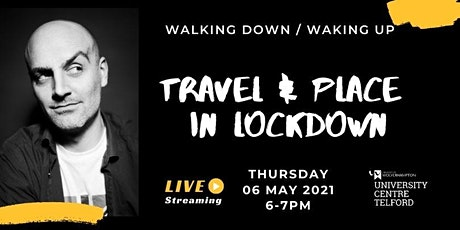 WALKING DOWN / WAKING UP - Travel and Place in Lockdown tickets