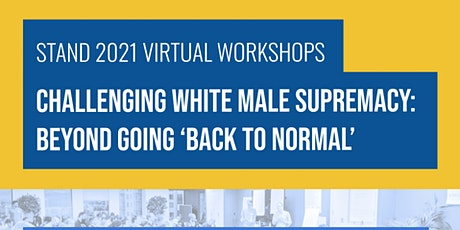"Challenging White Male Supremacy: Beyond Going ""Back To Normal"" [May] tickets"