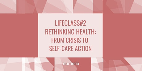 Rethinking health: from crisis to self-care action tickets