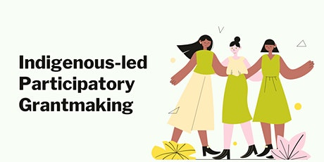 Indigenous-led Participatory Grantmaking tickets