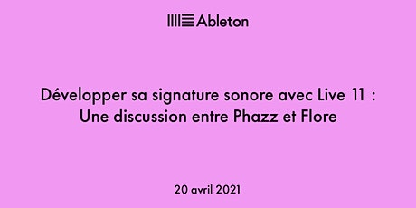 Développer sa signature sonore avec Live 11: Discussion entre Phazz & Flore billets