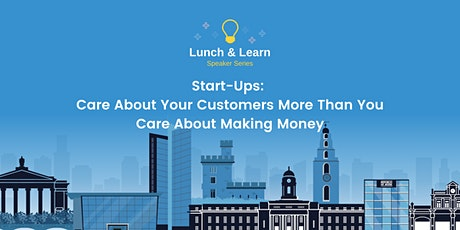 Start-Ups:  Care About Your Customers More Than You Care About Making Money tickets