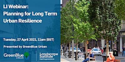 LI Webinar: Planning for Long Term Urban Resilience