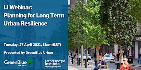 LI Webinar: Planning for Long Term Urban Resilience tickets
