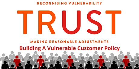 TRUST: How To Build Your Vulnerable Customer Policy tickets
