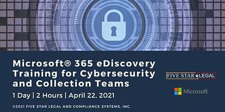 Microsoft® 365 eDiscovery Training for Cybersecurity and Collection Teams biglietti