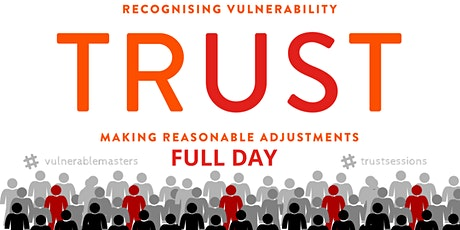 TRUST: Recognising Vulnerability & Making Reasonable Adjustments (Full Day) tickets