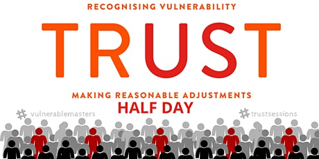 TRUST: Recognising Vulnerability & Making Reasonable Adjustments (Half Day) tickets