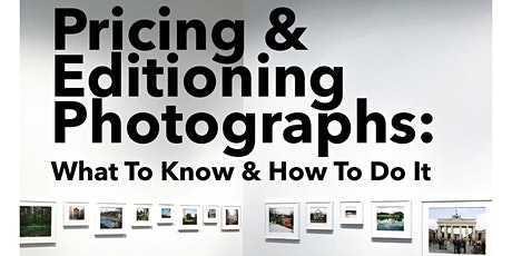 Pricing & Editioning Photographs: What to Know and How To Do It tickets