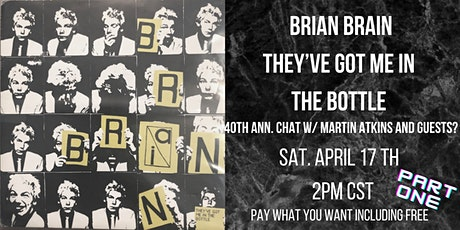 Brian Brain - They've Got Me In The Bottle  40th Anniversary Chat tickets