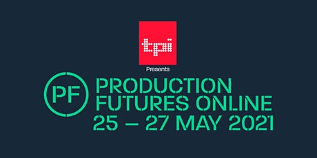 PRODUCTION FUTURES ONLINE 2021 : 25-27 MAY tickets